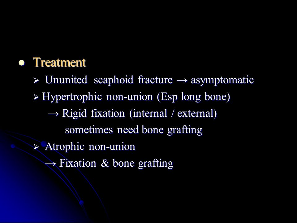 Treatment Ununited scaphoid fracture → asymptomatic