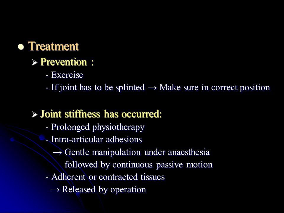 Treatment Prevention : Joint stiffness has occurred: - Exercise