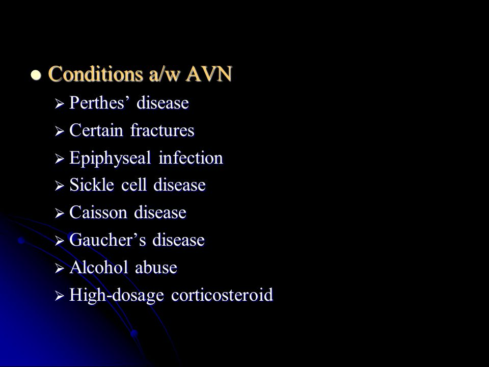 Conditions a/w AVN Perthes' disease Certain fractures