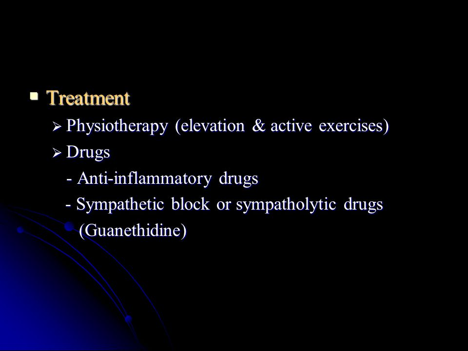 Treatment Physiotherapy (elevation & active exercises) Drugs