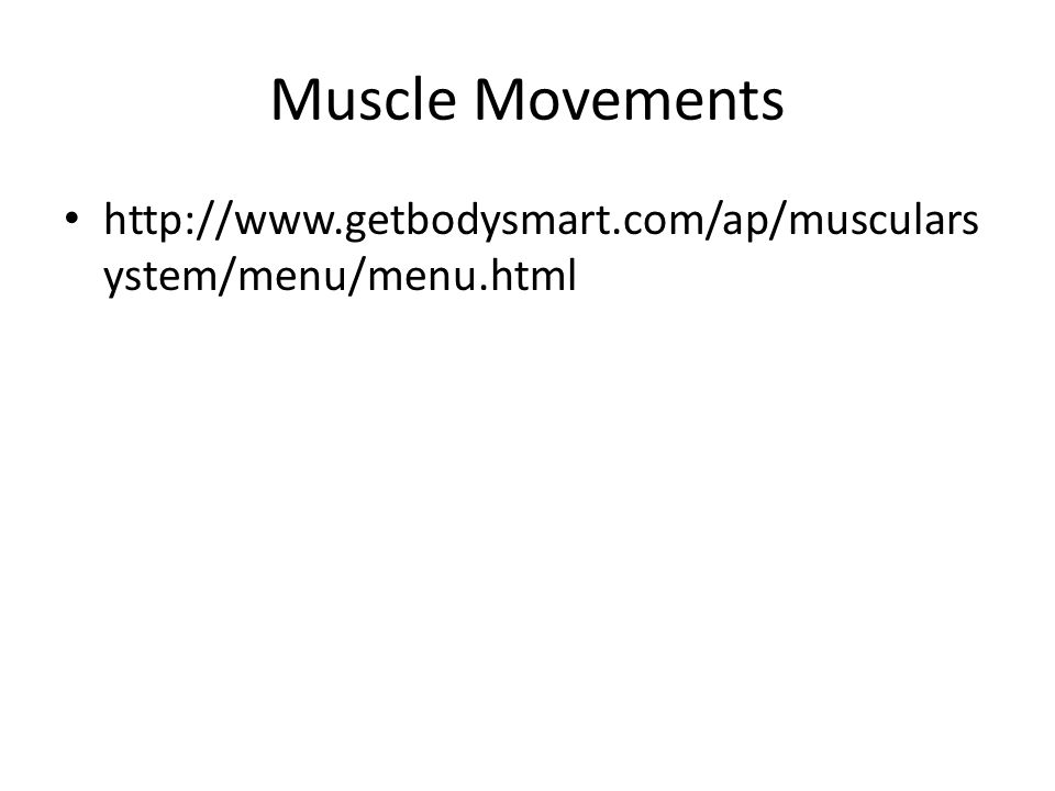 Muscle Movements http://www.getbodysmart.com/ap/muscularsystem/menu/menu.html