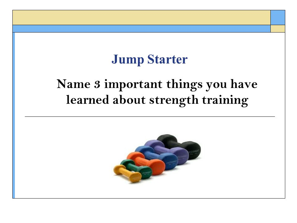 Name 3 important things you have learned about strength training
