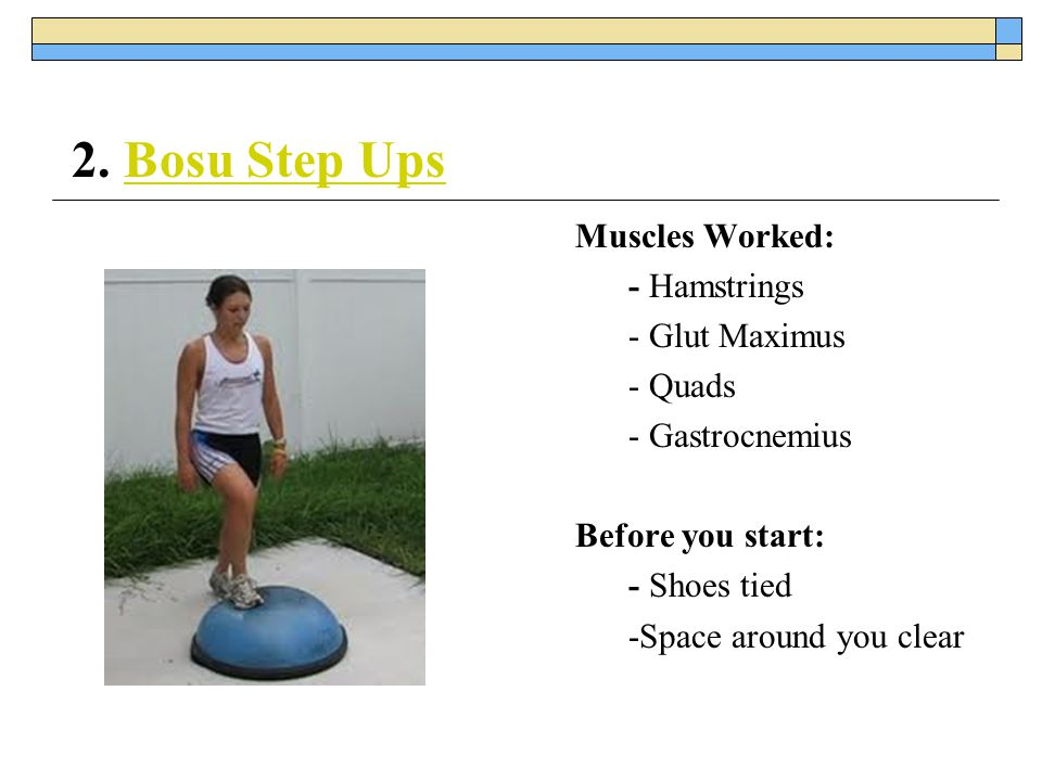 2. Bosu Step Ups Muscles Worked: - Hamstrings - Glut Maximus - Quads