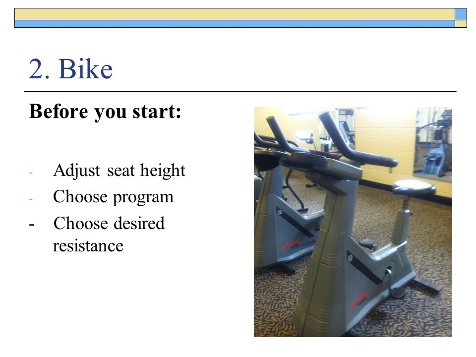 2. Bike Before you start: Adjust seat height Choose program