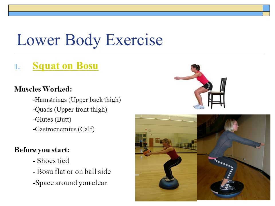 Lower Body Exercise Squat on Bosu Muscles Worked: Before you start: