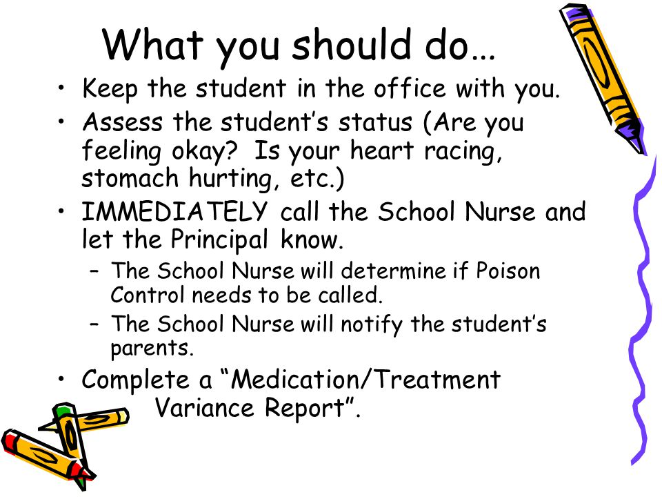 What you should do… Keep the student in the office with you.