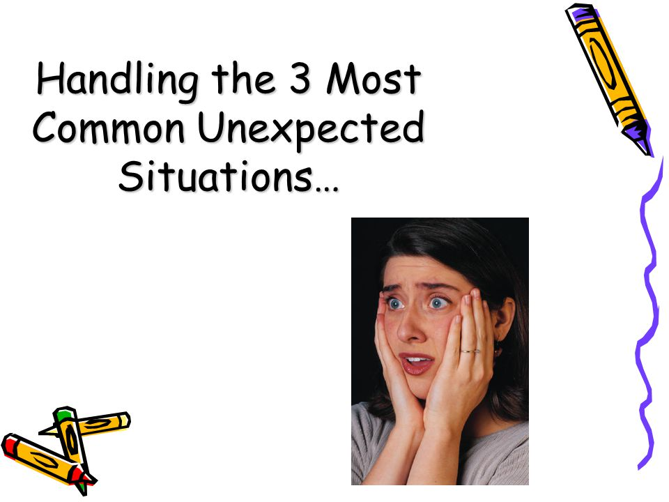 Handling the 3 Most Common Unexpected Situations…