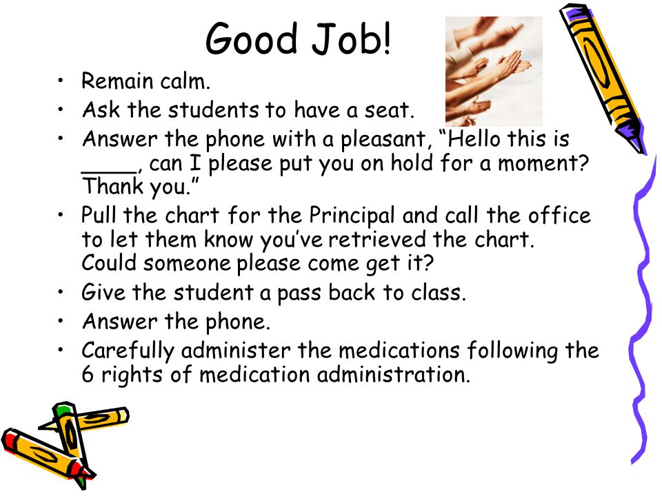 Good Job! Remain calm. Ask the students to have a seat.