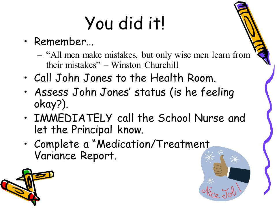 You did it! Remember... Call John Jones to the Health Room.
