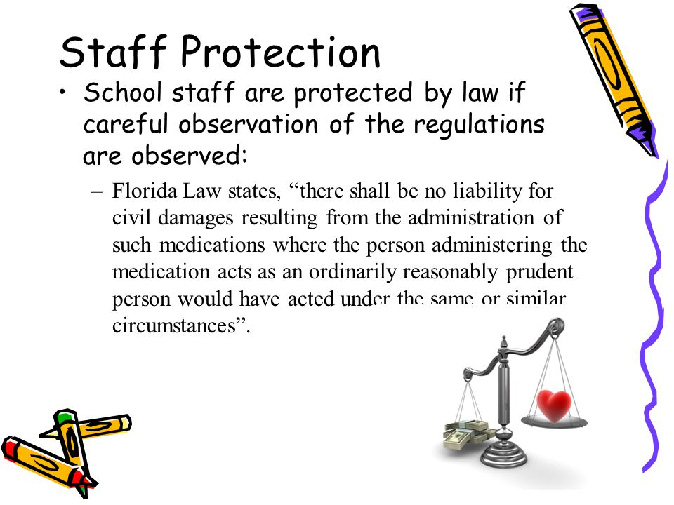 Staff Protection School staff are protected by law if careful observation of the regulations are observed: