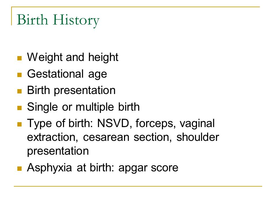 Birth History Weight and height Gestational age Birth presentation