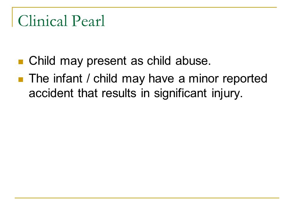 Clinical Pearl Child may present as child abuse.
