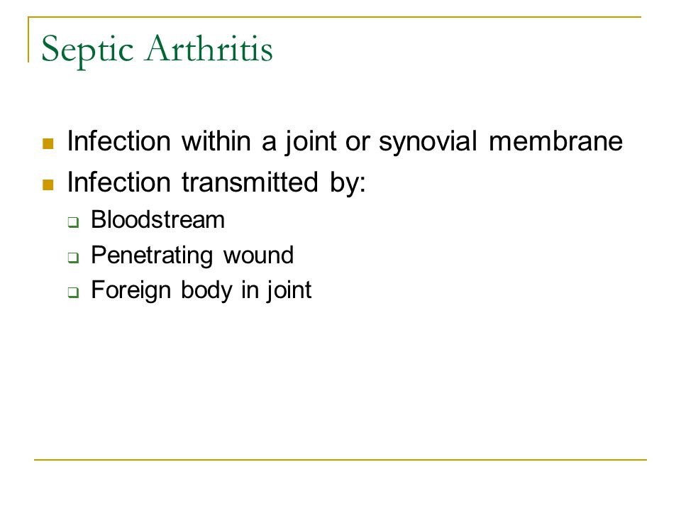 Septic Arthritis Infection within a joint or synovial membrane