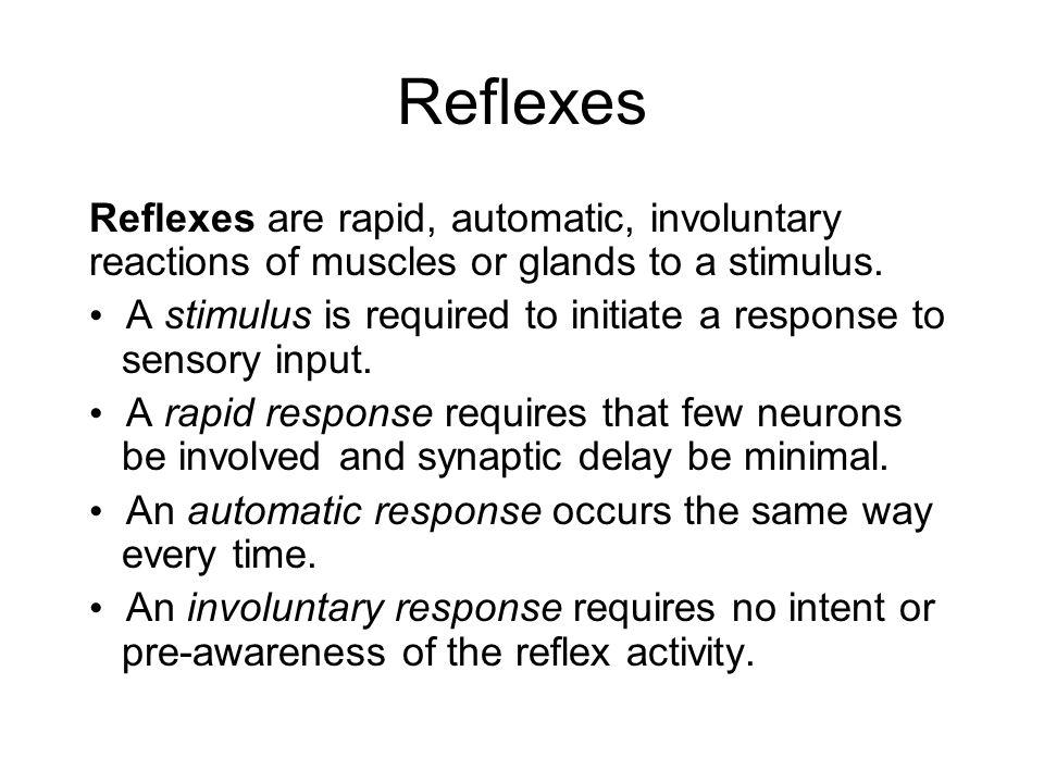 Reflexes Reflexes are rapid, automatic, involuntary reactions of muscles or glands to a stimulus.