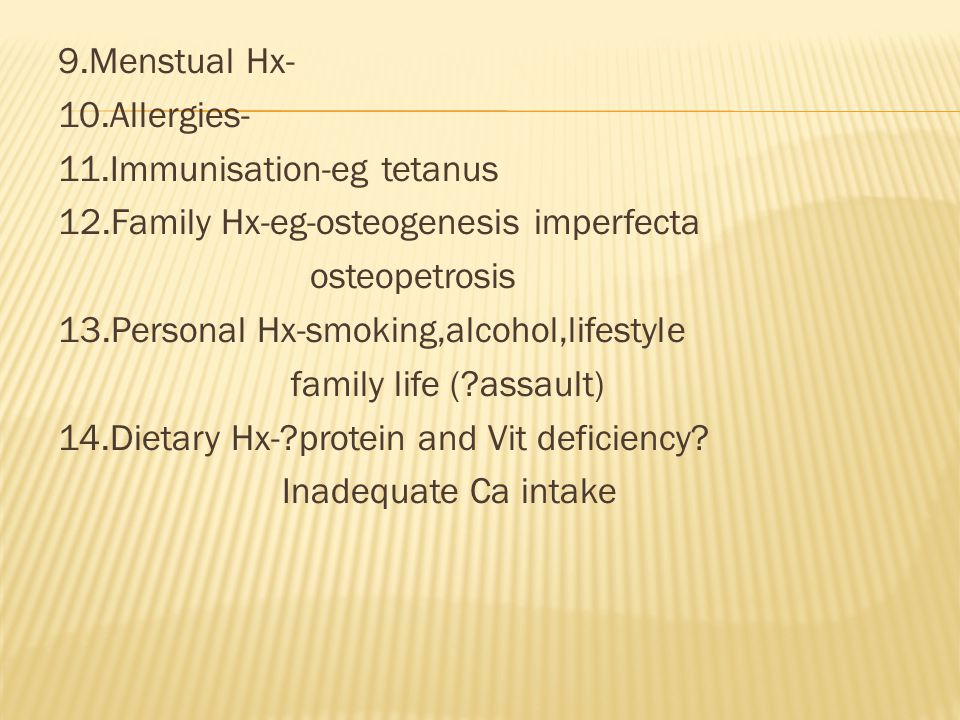 9. Menstual Hx- 10. Allergies- 11. Immunisation-eg tetanus 12