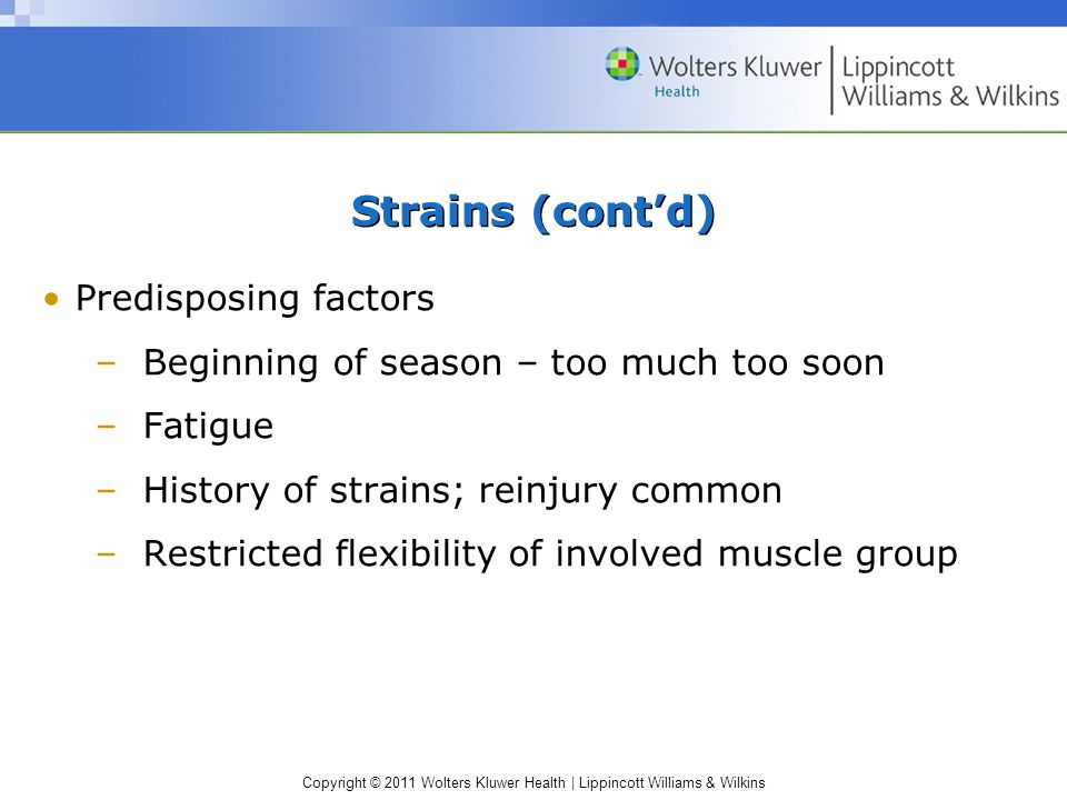 Strains (cont'd) Predisposing factors