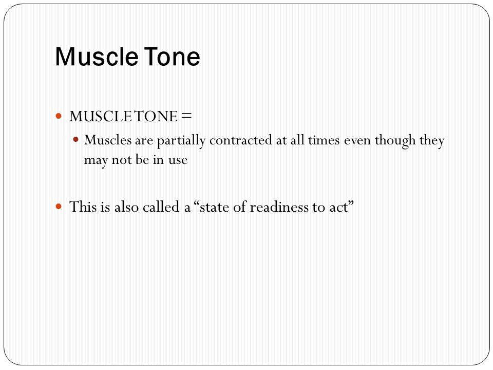 Muscle Tone MUSCLE TONE =