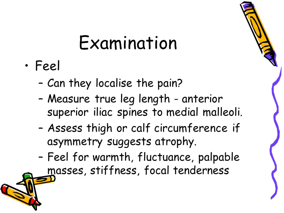 Examination Feel Can they localise the pain