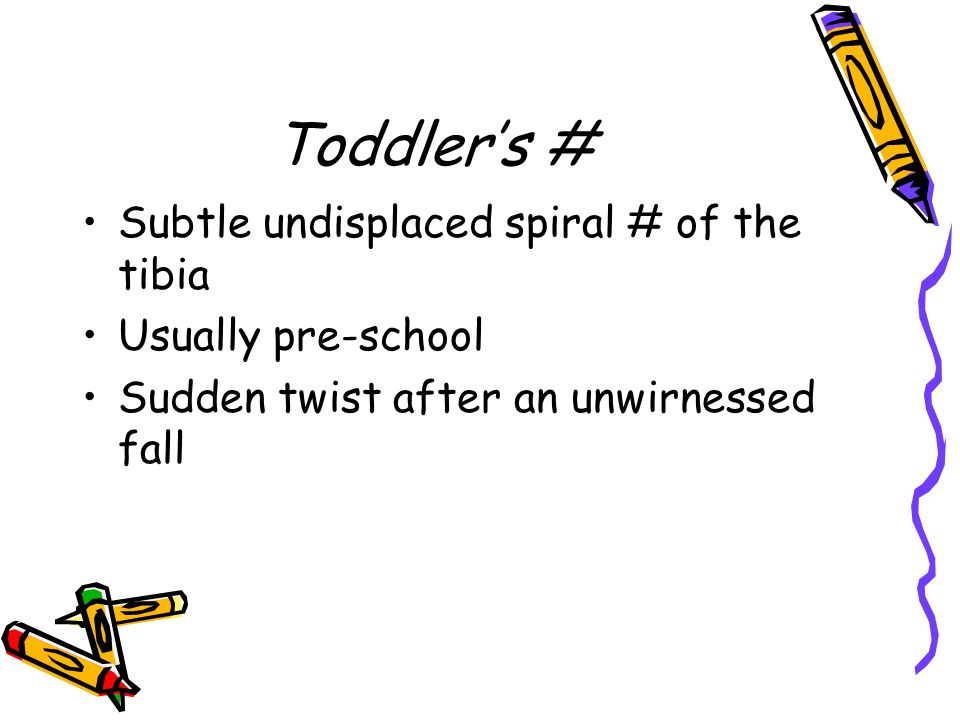 Toddler's # Subtle undisplaced spiral # of the tibia