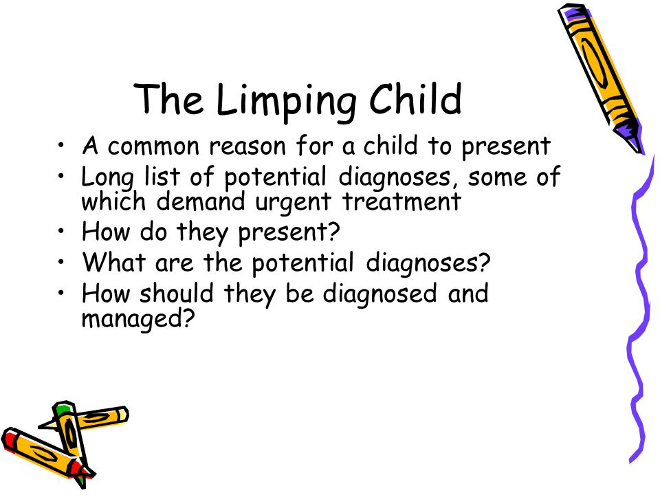 The Limping Child A common reason for a child to present