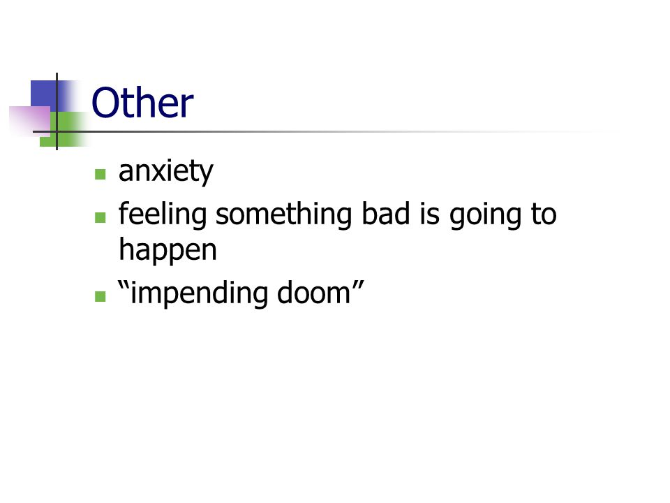 Other anxiety feeling something bad is going to happen