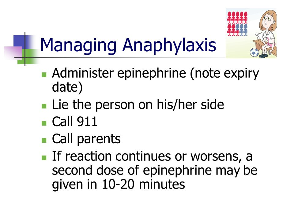 Managing Anaphylaxis Administer epinephrine (note expiry date)
