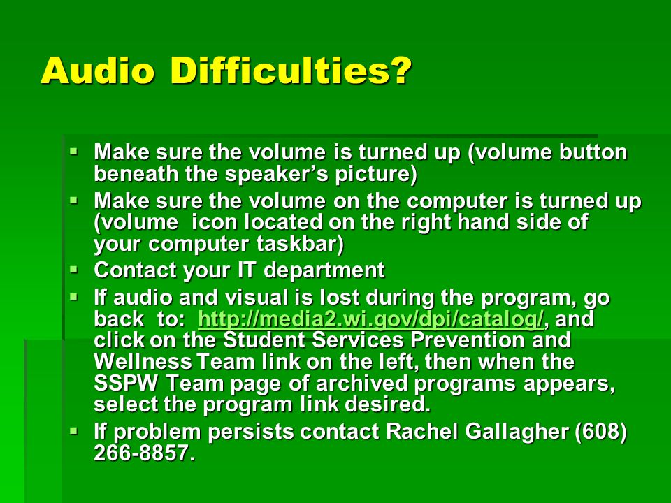 Audio Difficulties Make sure the volume is turned up (volume button beneath the speaker's picture)