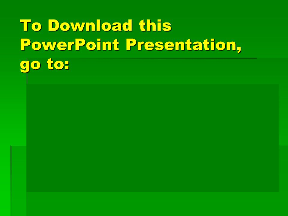 To Download this PowerPoint Presentation, go to: