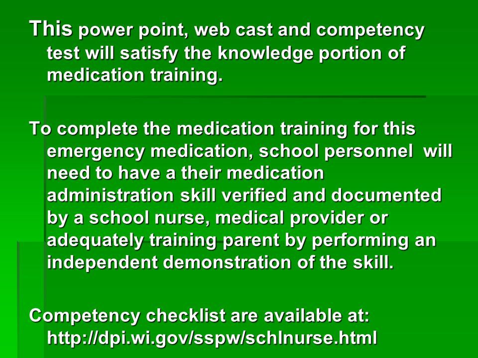 This power point, web cast and competency test will satisfy the knowledge portion of medication training.