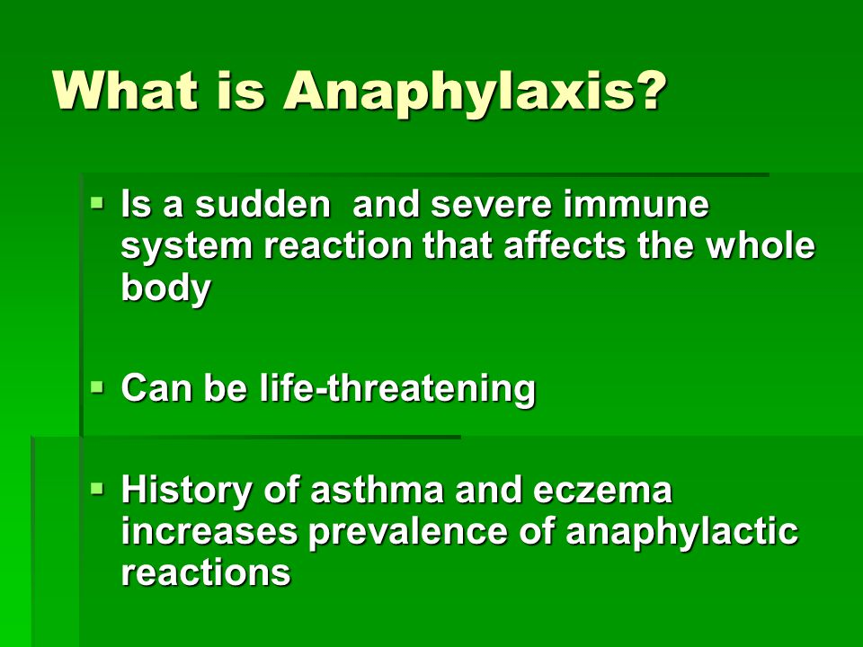 What is Anaphylaxis Is a sudden and severe immune system reaction that affects the whole body. Can be life-threatening.