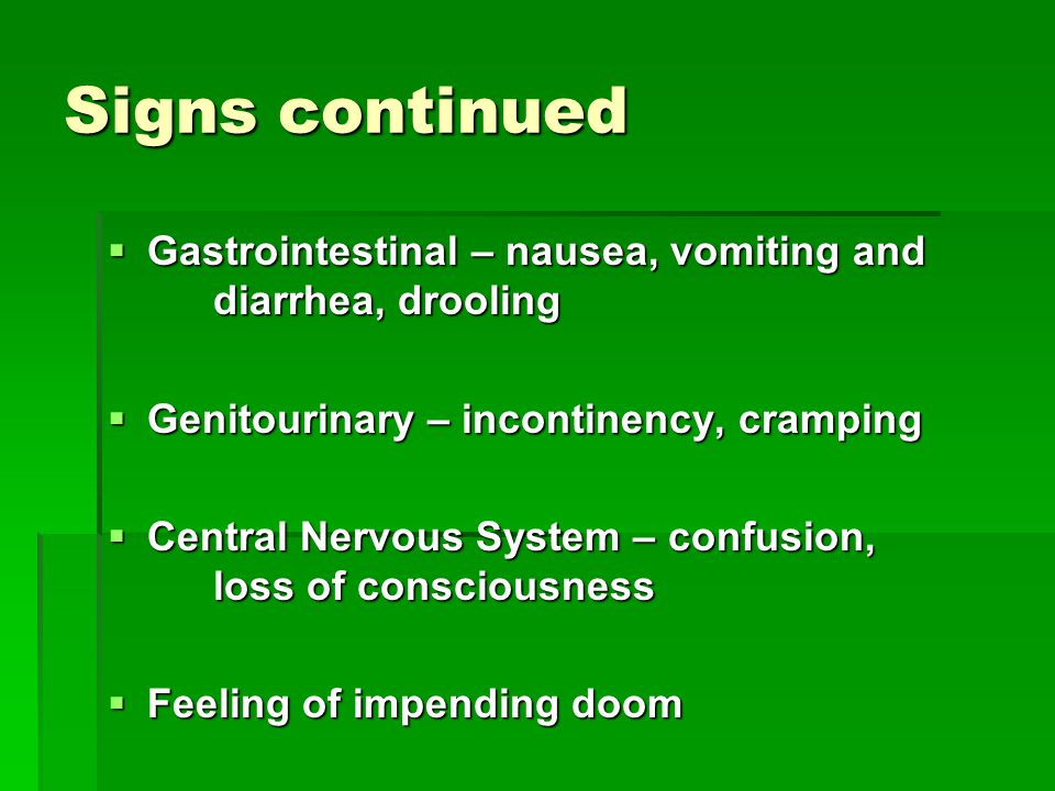 Signs continued Gastrointestinal – nausea, vomiting and diarrhea, drooling. Genitourinary – incontinency, cramping.