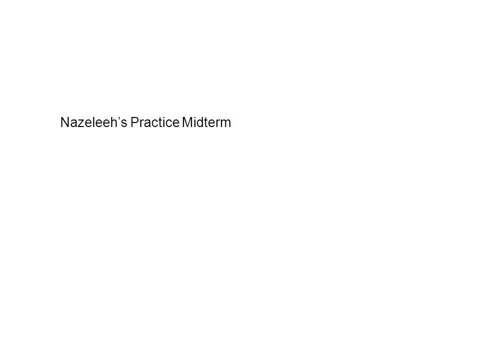 Nazeleeh's Practice Midterm