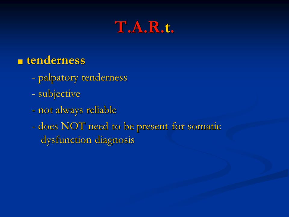 T.A.R.t. - palpatory tenderness - subjective - not always reliable