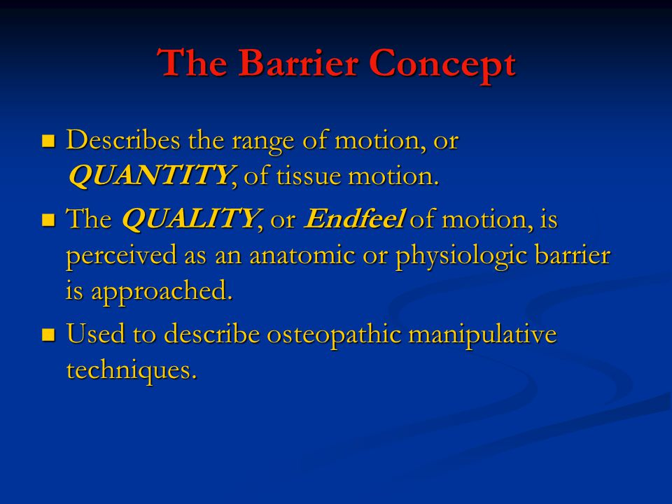 The Barrier Concept Describes the range of motion, or QUANTITY, of tissue motion.