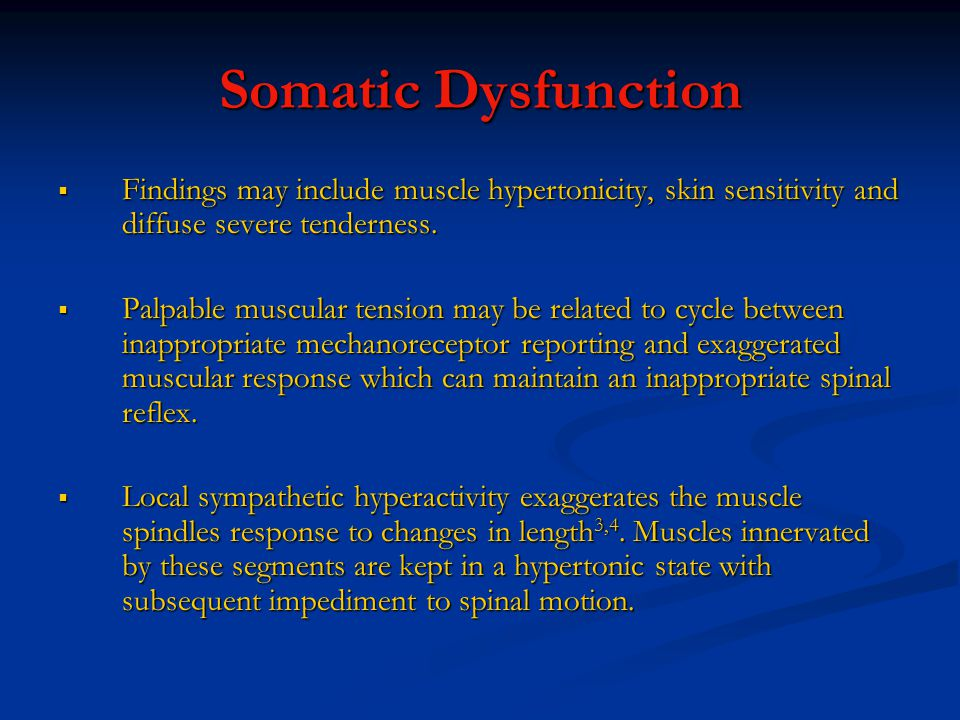 Somatic Dysfunction Findings may include muscle hypertonicity, skin sensitivity and diffuse severe tenderness.
