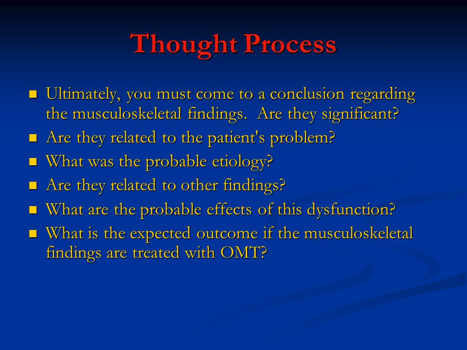 Thought Process Ultimately, you must come to a conclusion regarding the musculoskeletal findings. Are they significant