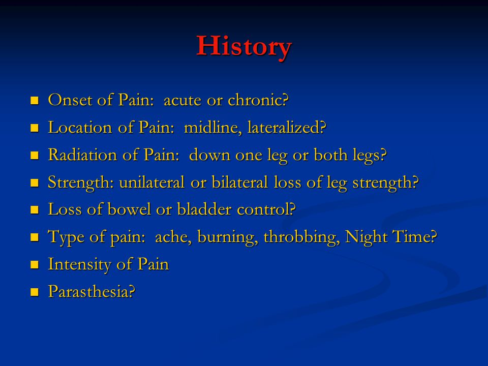 History Onset of Pain: acute or chronic