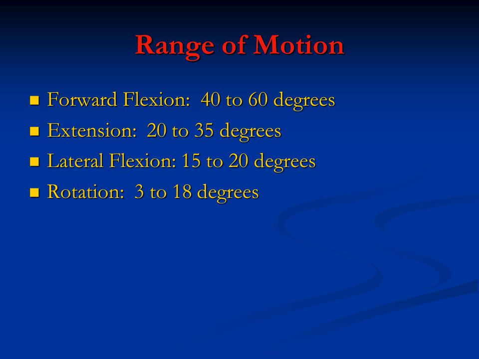 Range of Motion Forward Flexion: 40 to 60 degrees