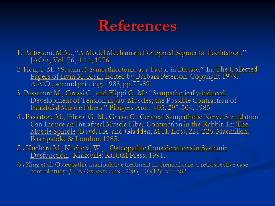 References 1. Patterson, M.M., A Model Mechanism For Spinal Segmental Facilitation. JAOA, Vol. 76, 4-14, 1976.