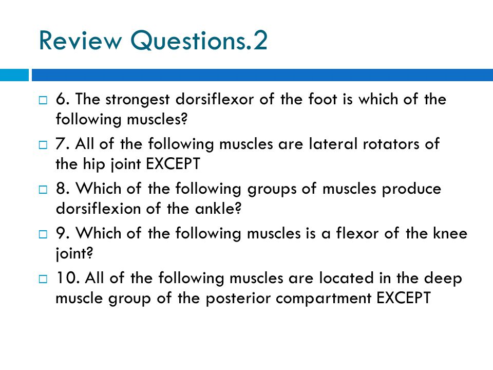 Review Questions.2 6. The strongest dorsiflexor of the foot is which of the following muscles