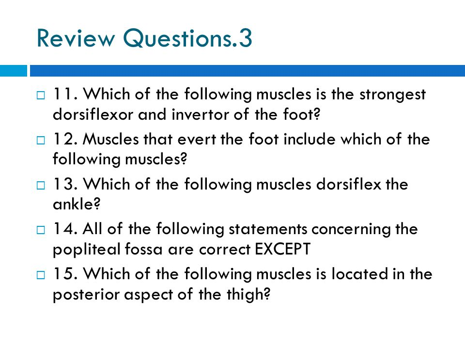 Review Questions.3 11. Which of the following muscles is the strongest dorsiflexor and invertor of the foot