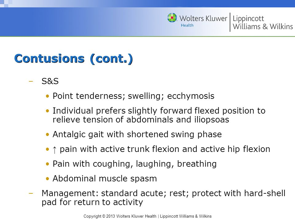 Contusions (cont.) S&S Point tenderness; swelling; ecchymosis