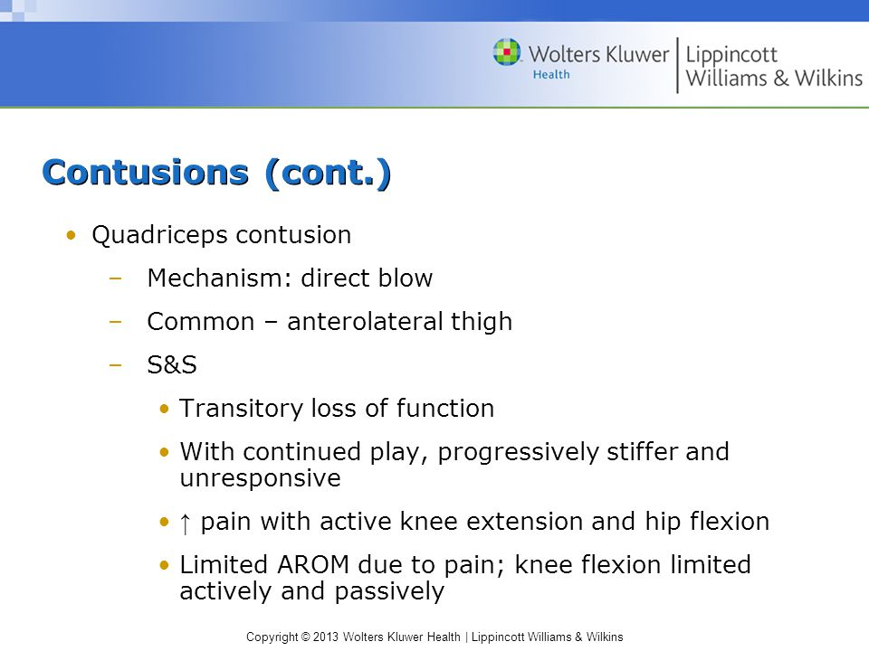 Contusions (cont.) Quadriceps contusion Mechanism: direct blow