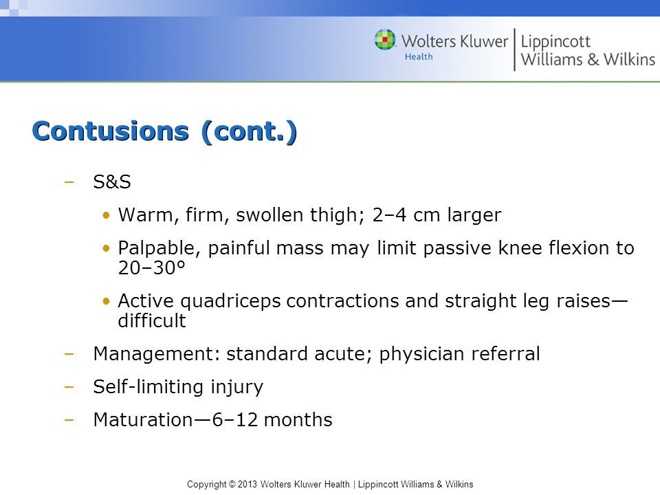 Contusions (cont.) S&S Warm, firm, swollen thigh; 2–4 cm larger