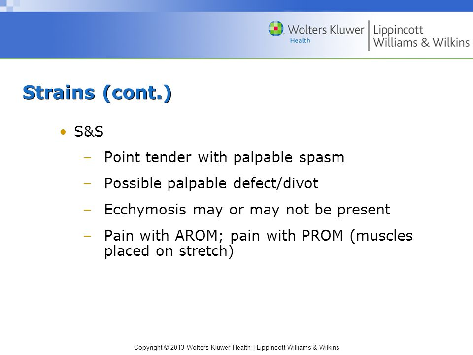 Strains (cont.) S&S Point tender with palpable spasm