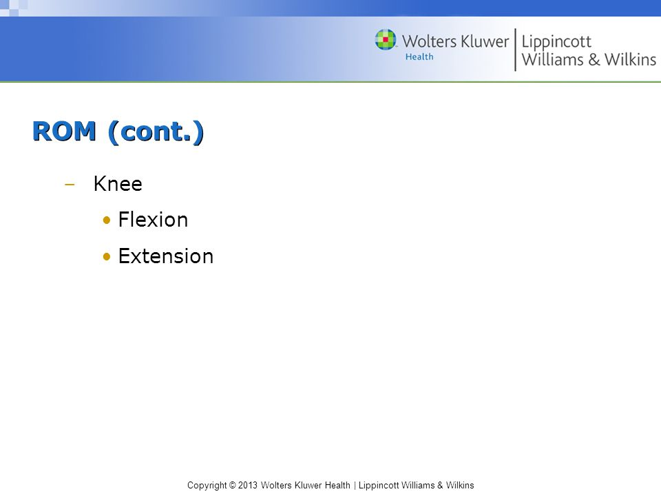 ROM (cont.) Knee Flexion Extension