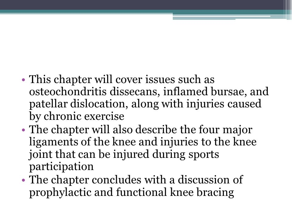 This chapter will cover issues such as osteochondritis dissecans, inflamed bursae, and patellar dislocation, along with injuries caused by chronic exercise