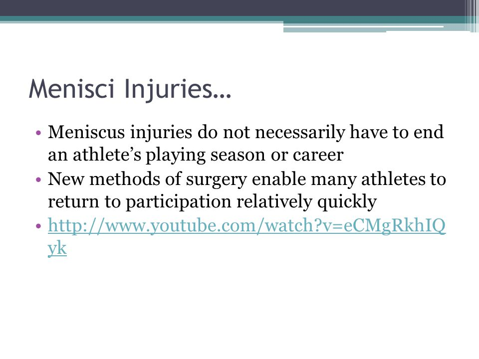 Menisci Injuries… Meniscus injuries do not necessarily have to end an athlete's playing season or career.