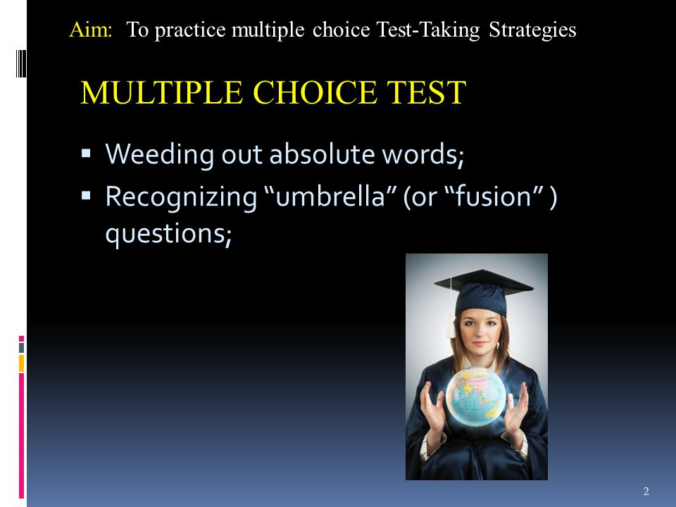 MULTIPLE CHOICE TEST Weeding out absolute words;