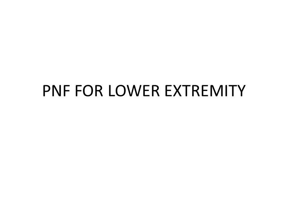 PNF FOR LOWER EXTREMITY